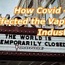 How Covid-19 has Impacted the Vaping Industry