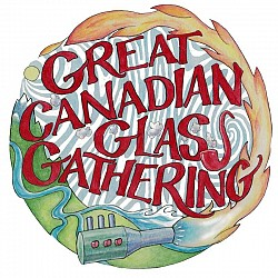 Great Canadian Glass Gathering 10th Annual and 2nd Annual Canna Cup